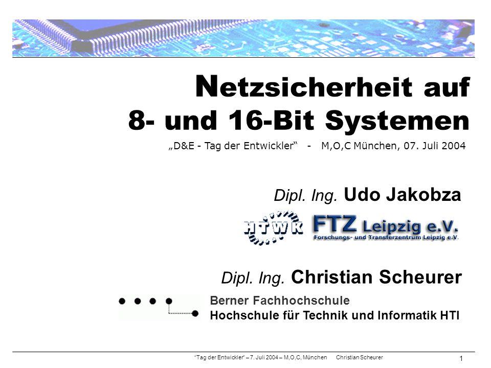 """N etzsicherheit auf 8- und 16-Bit Systemen """"Tag der Entwickler"""" – 7. Juli 2004 – M,O,C, München Christian Scheurer 1 Berner Fachhochschule Hochschule"""