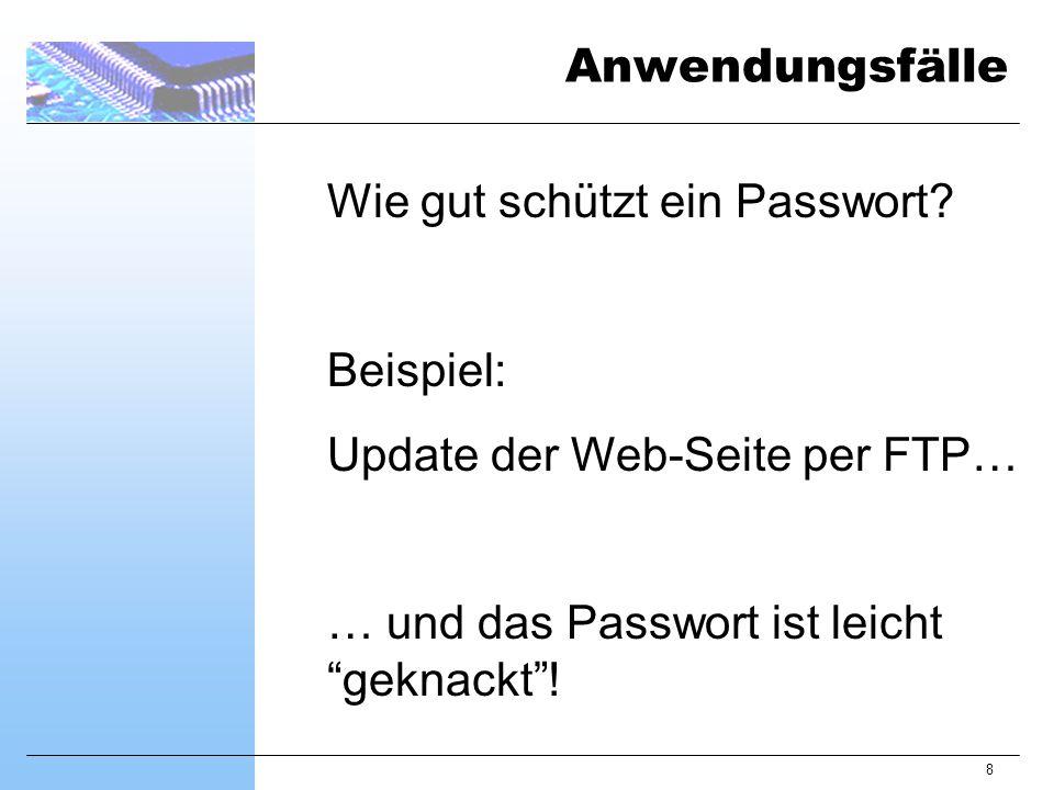 """8 Wie gut schützt ein Passwort? Beispiel: Update der Web-Seite per FTP… … und das Passwort ist leicht """"geknackt""""! Anwendungsfälle"""