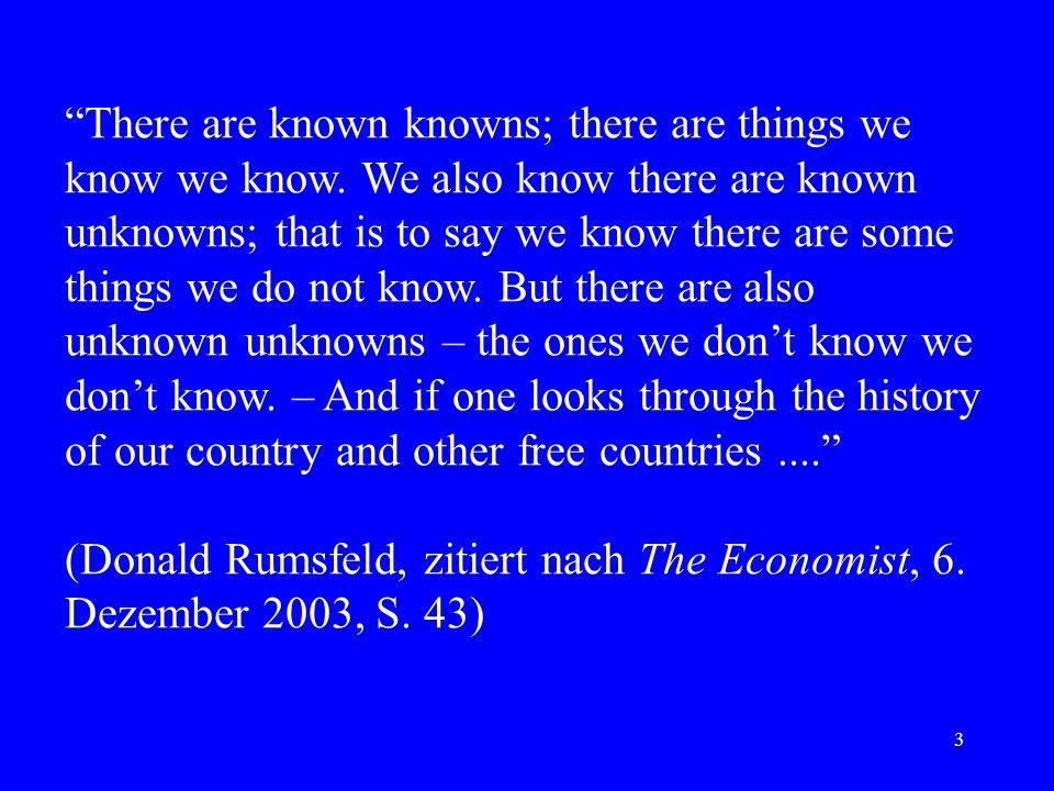14 Rumsfeld entwirrt … There are known unknowns. Es gibt Sachverhalte, für die gilt: Wir wissen, dass wir nicht wissen, ob sie bestehen.