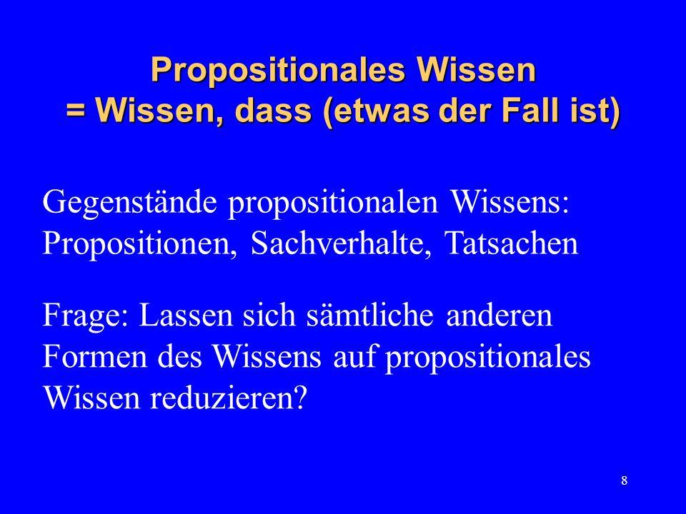 9 Propositionales Wissen ist … Platon: Wissen (episteme) ist wahrer Glaube (doxa) mit einem Grund/ einer Begründung, Rechtfertigung...