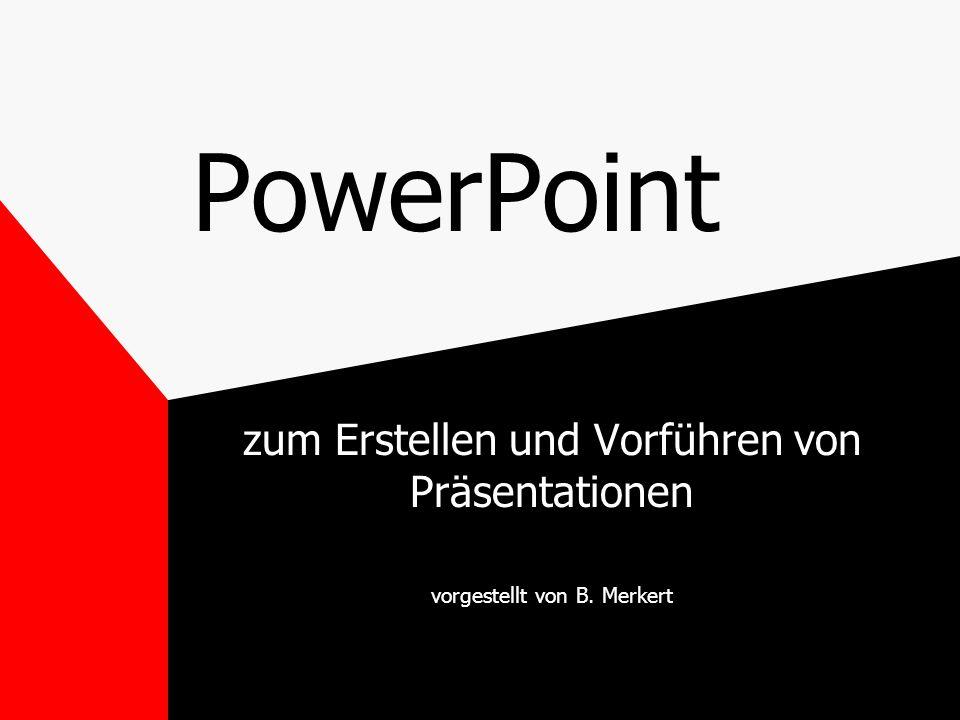 PowerPoint zum Erstellen und Vorführen von Präsentationen vorgestellt von B. Merkert