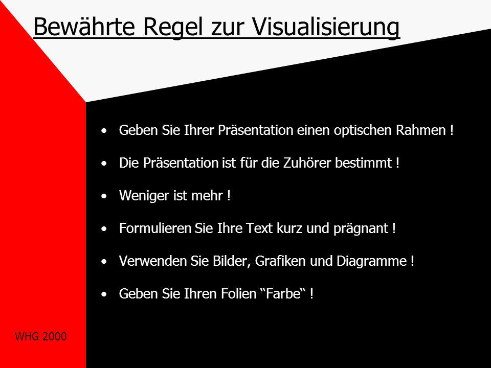 WHG 2000 Bewährte Regel zur Visualisierung Geben Sie Ihrer Präsentation einen optischen Rahmen .