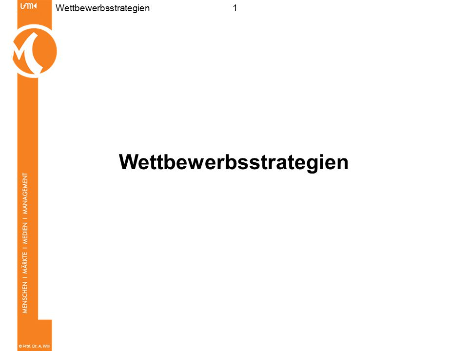 © Prof. Dr. A. Will 12WettbewerbsstrategienSchrittfolge der strategischen Planung Wertkette