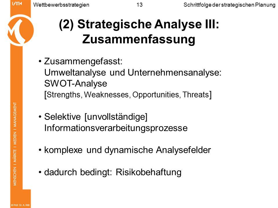 © Prof. Dr. A. Will 13WettbewerbsstrategienSchrittfolge der strategischen Planung (2) Strategische Analyse III: Zusammenfassung Zusammengefasst: Umwel