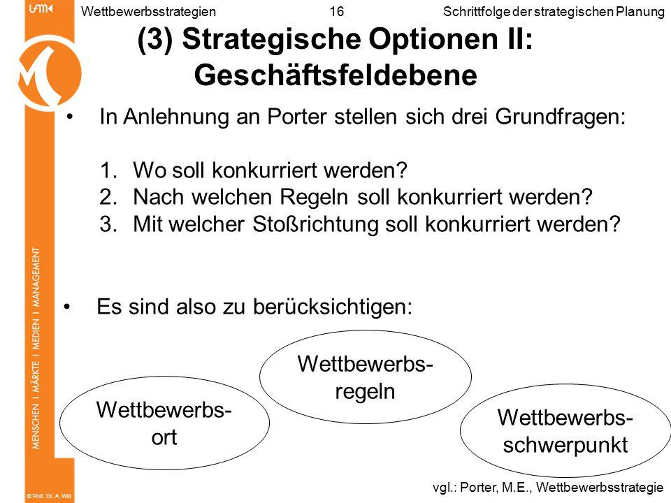 © Prof. Dr. A. Will 16WettbewerbsstrategienSchrittfolge der strategischen Planung (3) Strategische Optionen II: Geschäftsfeldebene In Anlehnung an Por