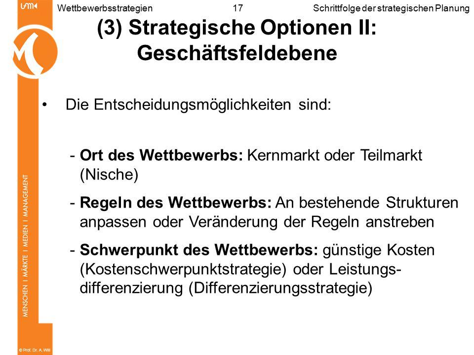 © Prof. Dr. A. Will 17WettbewerbsstrategienSchrittfolge der strategischen Planung (3) Strategische Optionen II: Geschäftsfeldebene Die Entscheidungsmö