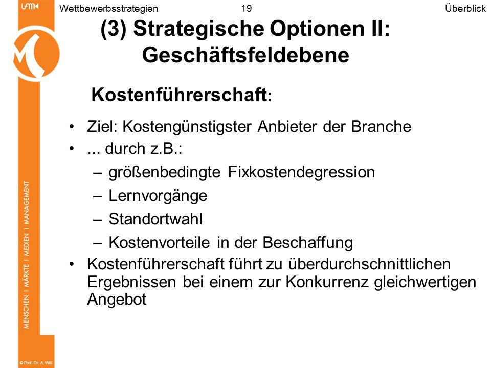 © Prof. Dr. A. Will 19Wettbewerbsstrategien Ziel: Kostengünstigster Anbieter der Branche... durch z.B.: –größenbedingte Fixkostendegression –Lernvorgä