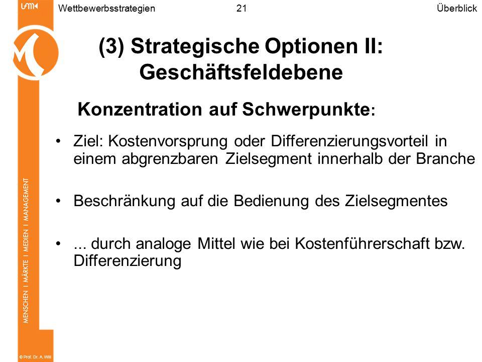 © Prof. Dr. A. Will 21Wettbewerbsstrategien Ziel: Kostenvorsprung oder Differenzierungsvorteil in einem abgrenzbaren Zielsegment innerhalb der Branche