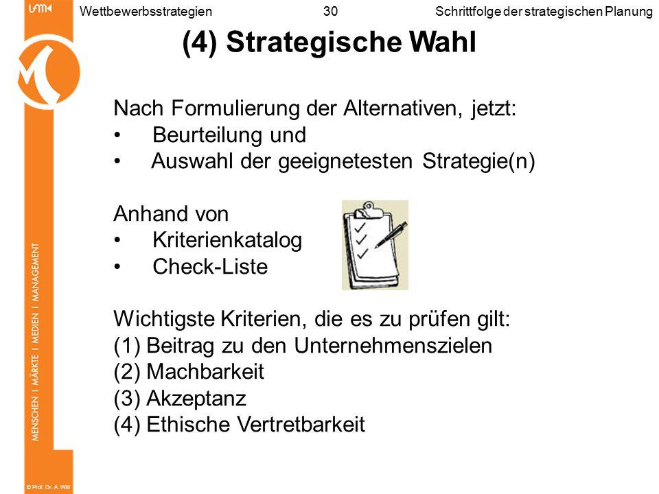 © Prof. Dr. A. Will 30WettbewerbsstrategienSchrittfolge der strategischen Planung (4) Strategische Wahl Nach Formulierung der Alternativen, jetzt: Beu