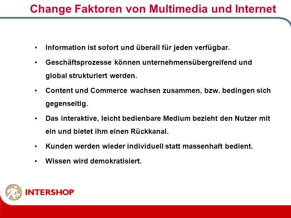 Change Faktoren von Multimedia und Internet Information ist sofort und überall für jeden verfügbar. Geschäftsprozesse können unternehmensübergreifend