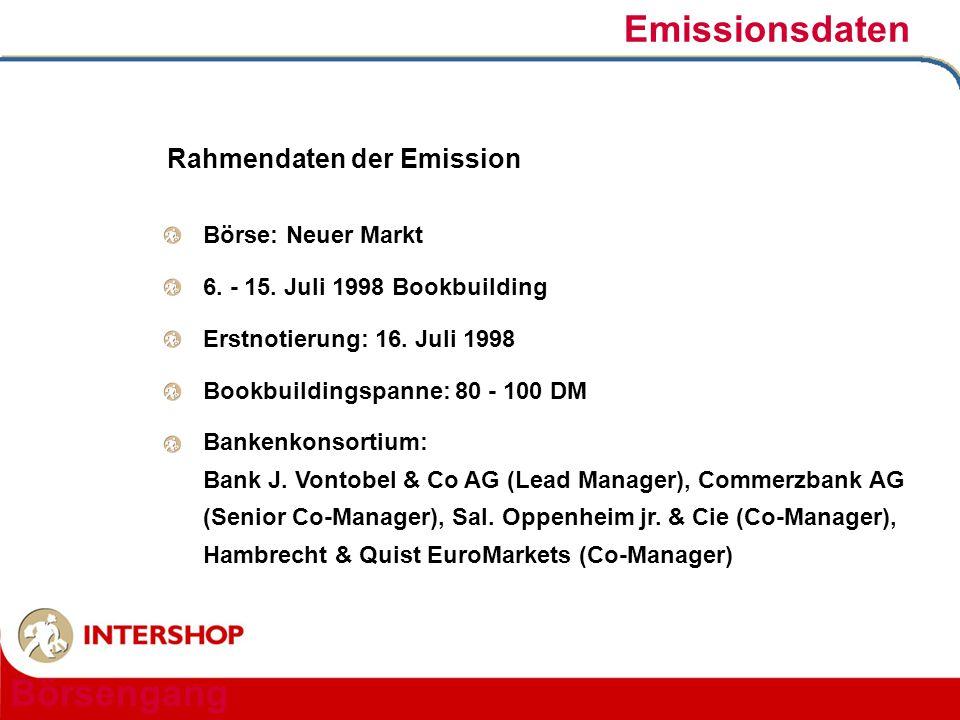 Emissionsdaten Börse: Neuer Markt 6. - 15. Juli 1998 Bookbuilding Erstnotierung: 16. Juli 1998 Bookbuildingspanne: 80 - 100 DM Bankenkonsortium: Bank