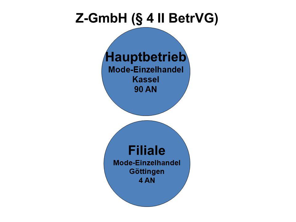 Z-GmbH (§ 4 II BetrVG) Hauptbetrieb Mode-Einzelhandel Kassel 90 AN Filiale Mode-Einzelhandel Göttingen 4 AN