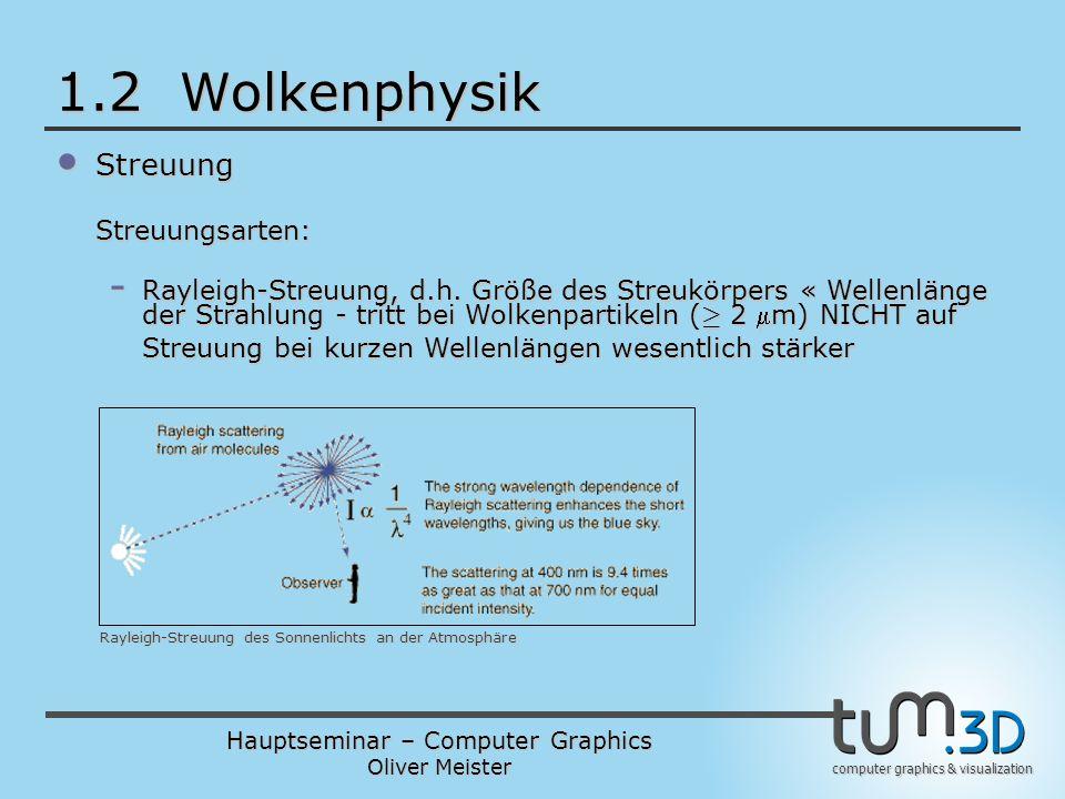 Hauptseminar – Computer Graphics Oliver Meister computer graphics & visualization 1.2 Wolkenphysik Streuung StreuungStreuungsarten: Rayleigh-Streuung des Sonnenlichts an der Atmosphäre - Rayleigh-Streuung, d.h.