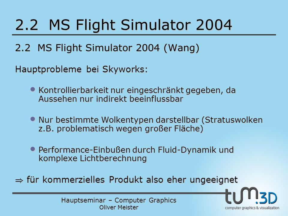 Hauptseminar – Computer Graphics Oliver Meister computer graphics & visualization 2.2 MS Flight Simulator 2004 2.2 MS Flight Simulator 2004 (Wang) Hau