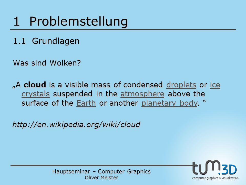 Hauptseminar – Computer Graphics Oliver Meister computer graphics & visualization 1 Problemstellung 1.1 Grundlagen Was sind Wolken.