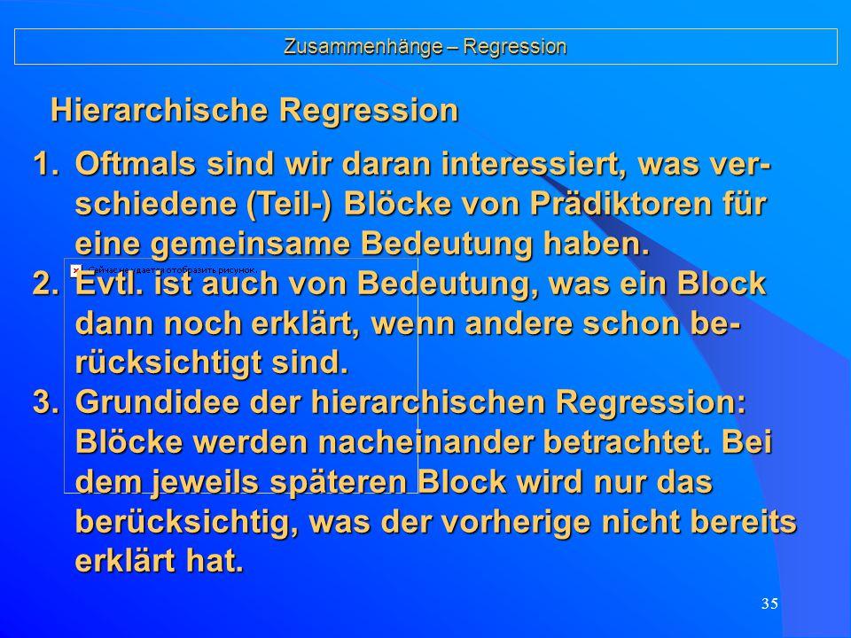 34 Zusammenhänge – Regression -1 ≤ ß k ≤  Um wie viele Standardeinheiten verändert sich y, wenn ich den Prädiktor k um eine Standardeinheit verändere