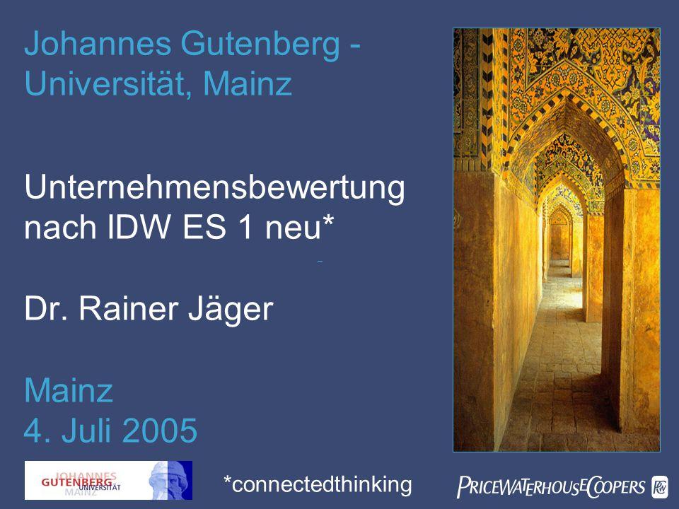  Unternehmensbewertung nach IDW ES 1 neu* Dr.Rainer Jäger Mainz 4.
