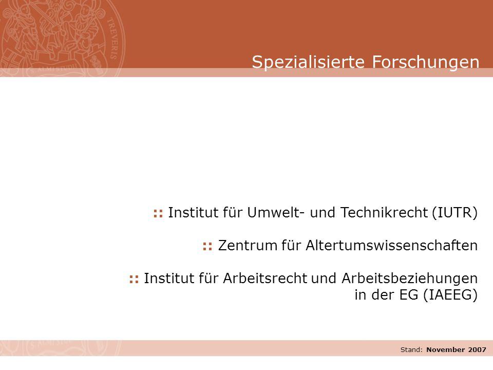 Stand: November 2007 :: Institut für Umwelt- und Technikrecht (IUTR) :: Zentrum für Altertumswissenschaften :: Institut für Arbeitsrecht und Arbeitsbeziehungen in der EG (IAEEG) Spezialisierte Forschungen