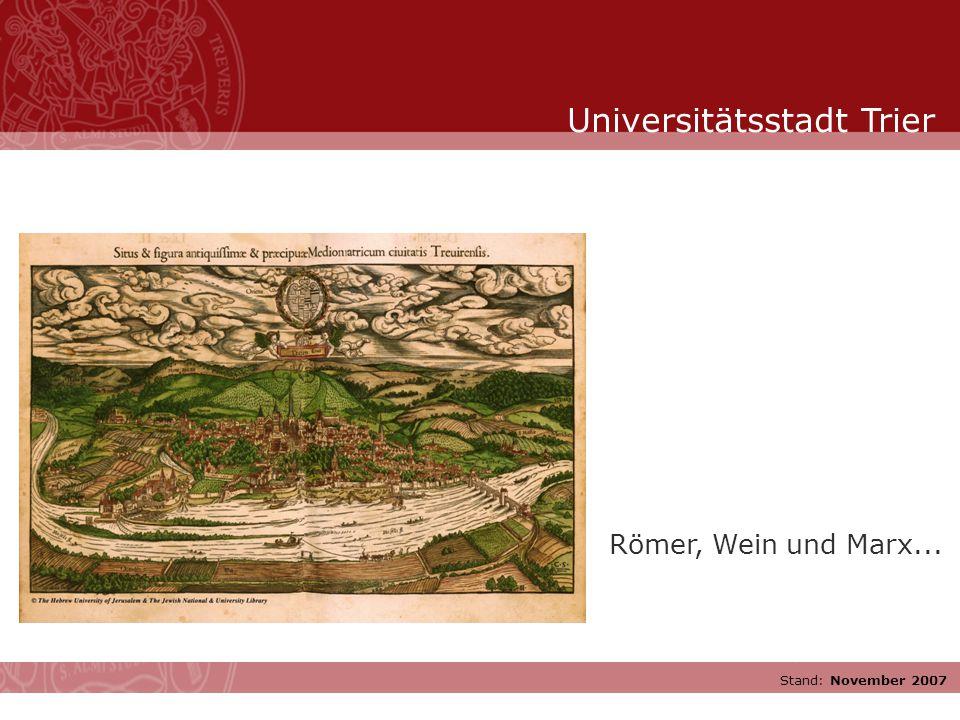 Stand: November 2007 Römer, Wein und Marx... Universitätsstadt Trier