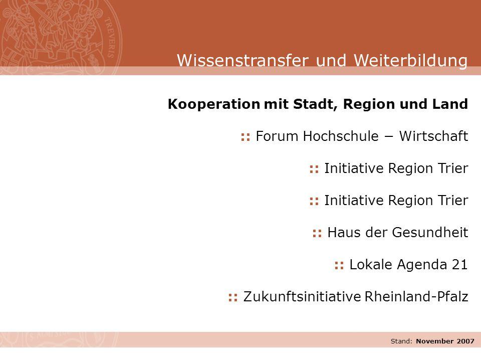 Stand: November 2007 Kooperation mit Stadt, Region und Land :: Forum Hochschule − Wirtschaft :: Initiative Region Trier :: Haus der Gesundheit :: Loka
