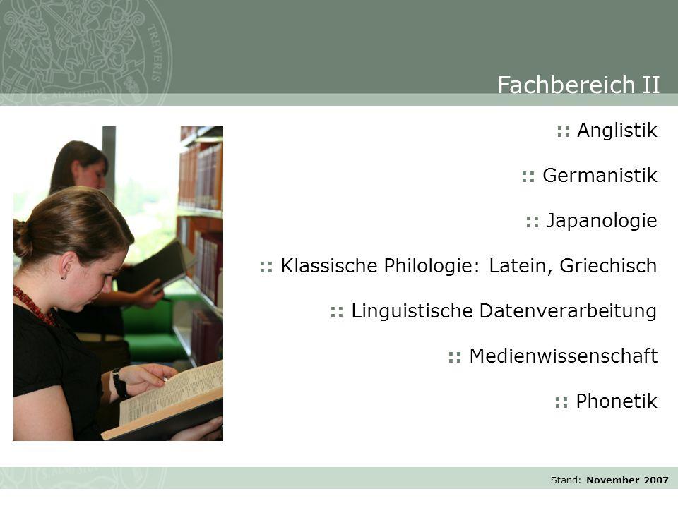 Stand: November 2007 :: Anglistik :: Germanistik :: Japanologie :: Klassische Philologie: Latein, Griechisch :: Linguistische Datenverarbeitung :: Medienwissenschaft :: Phonetik Fachbereich II