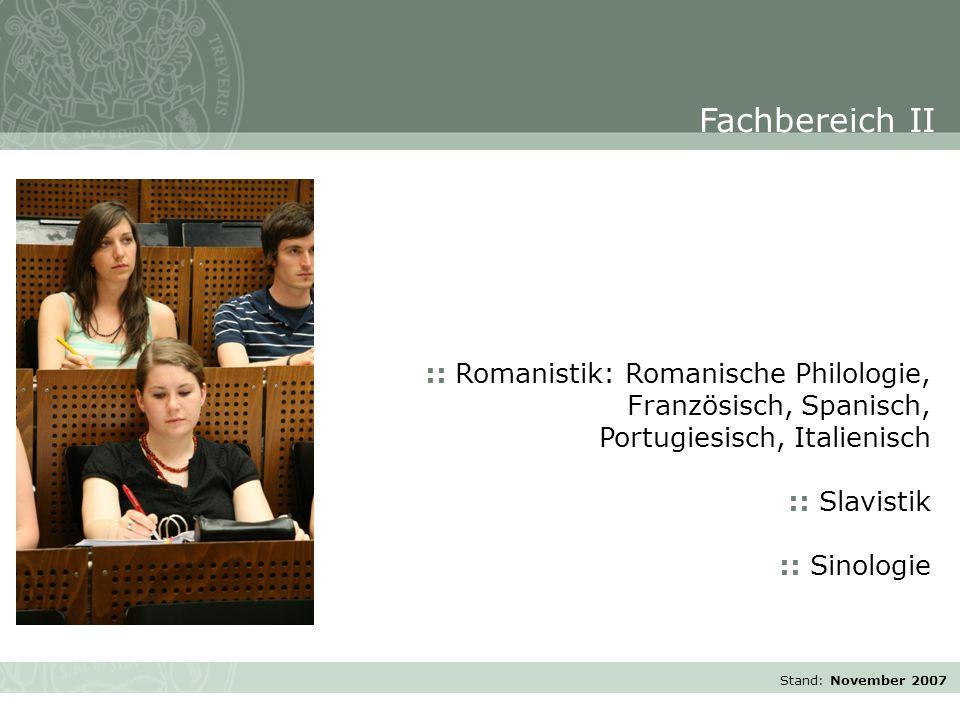 Stand: November 2007 :: Romanistik: Romanische Philologie, Französisch, Spanisch, Portugiesisch, Italienisch :: Slavistik :: Sinologie Fachbereich II
