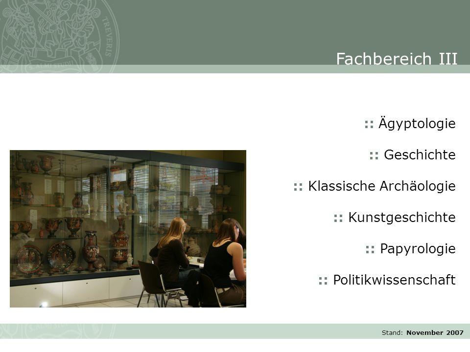 Stand: November 2007 :: Ägyptologie :: Geschichte :: Klassische Archäologie :: Kunstgeschichte :: Papyrologie :: Politikwissenschaft Fachbereich III