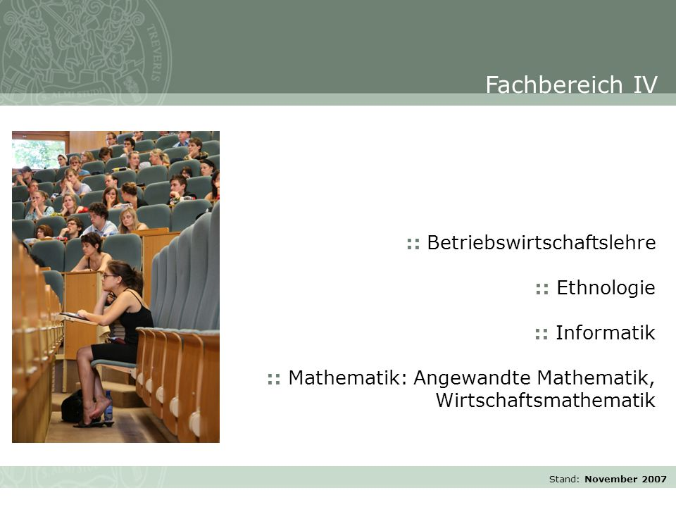 Stand: November 2007 :: Betriebswirtschaftslehre :: Ethnologie :: Informatik :: Mathematik: Angewandte Mathematik, Wirtschaftsmathematik Fachbereich IV