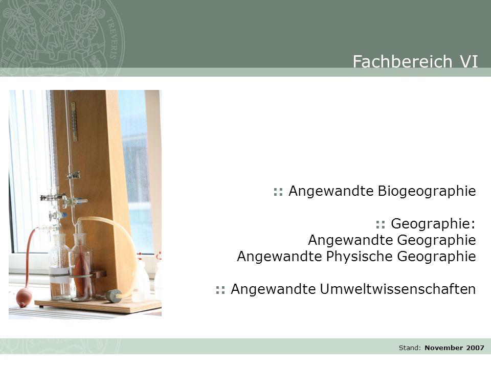 Stand: November 2007 :: Angewandte Biogeographie :: Geographie: Angewandte Geographie Angewandte Physische Geographie :: Angewandte Umweltwissenschaften Fachbereich VI