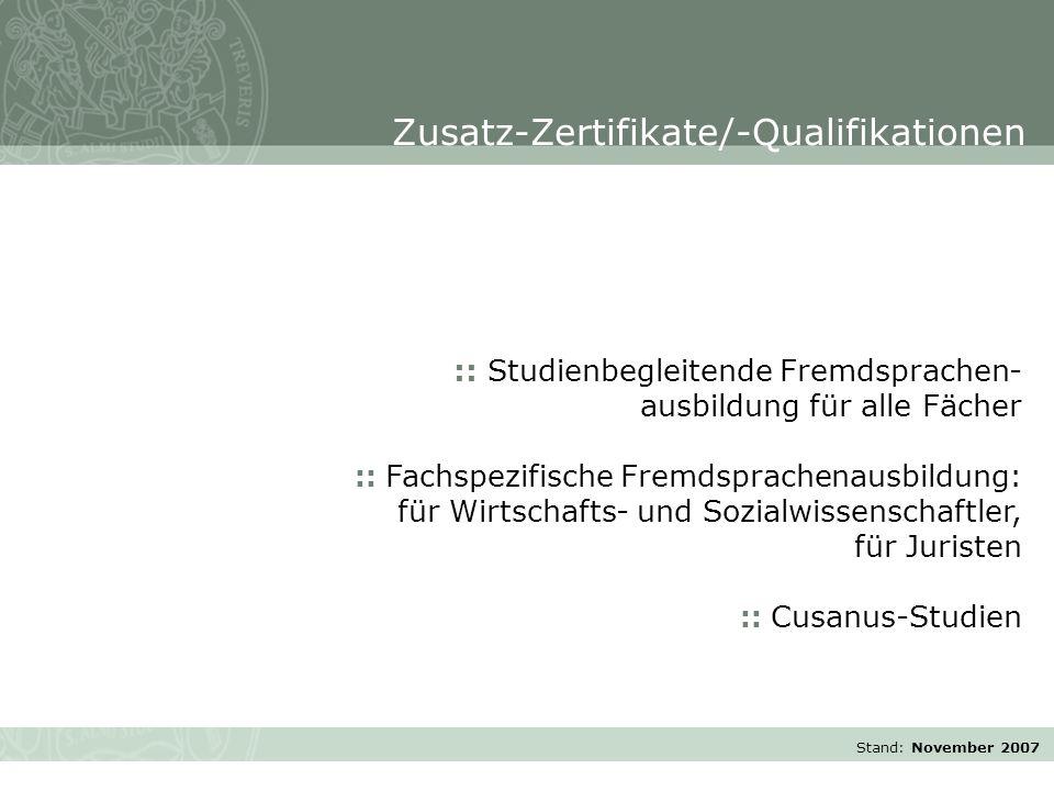 Stand: November 2007 :: Studienbegleitende Fremdsprachen- ausbildung für alle Fächer :: Fachspezifische Fremdsprachenausbildung: für Wirtschafts- und Sozialwissenschaftler, für Juristen :: Cusanus-Studien Zusatz-Zertifikate/-Qualifikationen