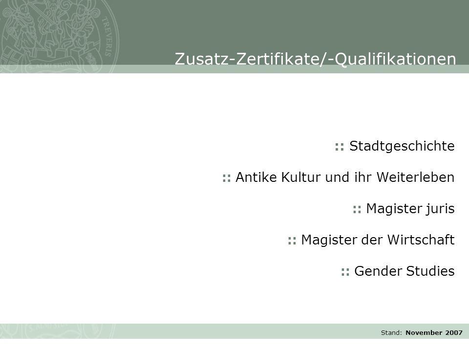Stand: November 2007 :: Stadtgeschichte :: Antike Kultur und ihr Weiterleben :: Magister juris :: Magister der Wirtschaft :: Gender Studies Zusatz-Zertifikate/-Qualifikationen