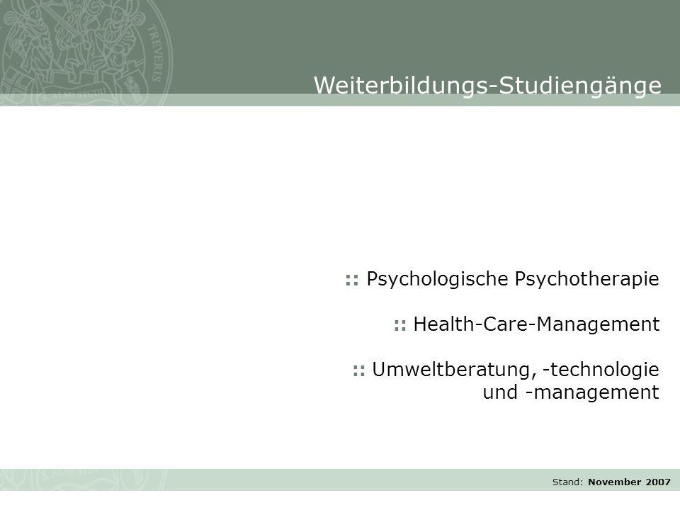 Stand: November 2007 :: Psychologische Psychotherapie :: Health-Care-Management :: Umweltberatung, -technologie und -management Weiterbildungs-Studien