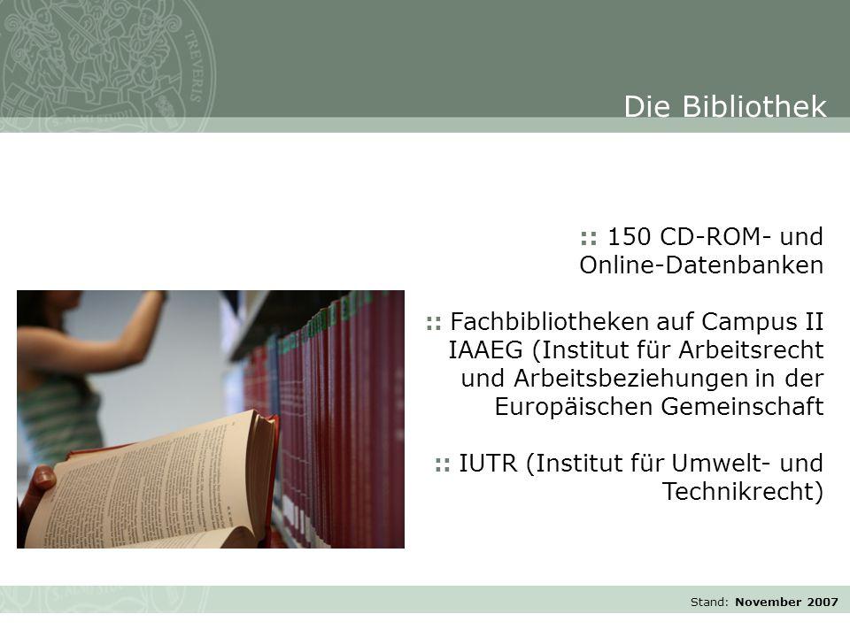 Stand: November 2007 :: 150 CD-ROM- und Online-Datenbanken :: Fachbibliotheken auf Campus II IAAEG (Institut für Arbeitsrecht und Arbeitsbeziehungen in der Europäischen Gemeinschaft :: IUTR (Institut für Umwelt- und Technikrecht) Die Bibliothek