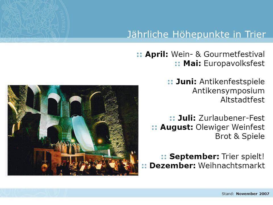 Stand: November 2007 :: April: Wein- & Gourmetfestival :: Mai: Europavolksfest :: Juni: Antikenfestspiele Antikensymposium Altstadtfest :: Juli: Zurlaubener-Fest :: August: Olewiger Weinfest Brot & Spiele :: September: Trier spielt.