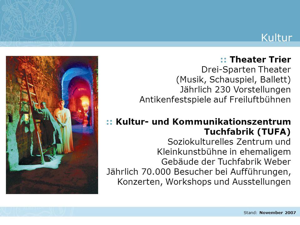Stand: November 2007 :: Theater Trier Drei-Sparten Theater (Musik, Schauspiel, Ballett) Jährlich 230 Vorstellungen Antikenfestspiele auf Freiluftbühne