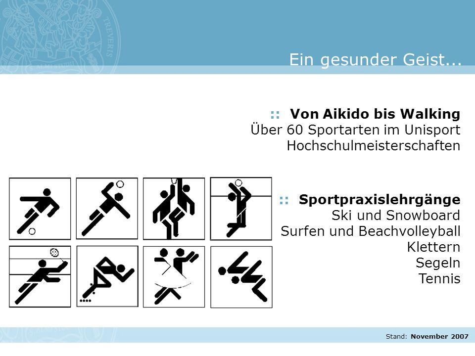 Stand: November 2007 :: Von Aikido bis Walking Über 60 Sportarten im Unisport Hochschulmeisterschaften :: Sportpraxislehrgänge Ski und Snowboard Surfen und Beachvolleyball Klettern Segeln Tennis Ein gesunder Geist...