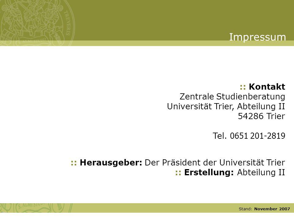 Stand: November 2007 :: Herausgeber: Der Präsident der Universität Trier :: Erstellung: Abteilung II :: Kontakt Zentrale Studienberatung Universität Trier, Abteilung II 54286 Trier Tel.