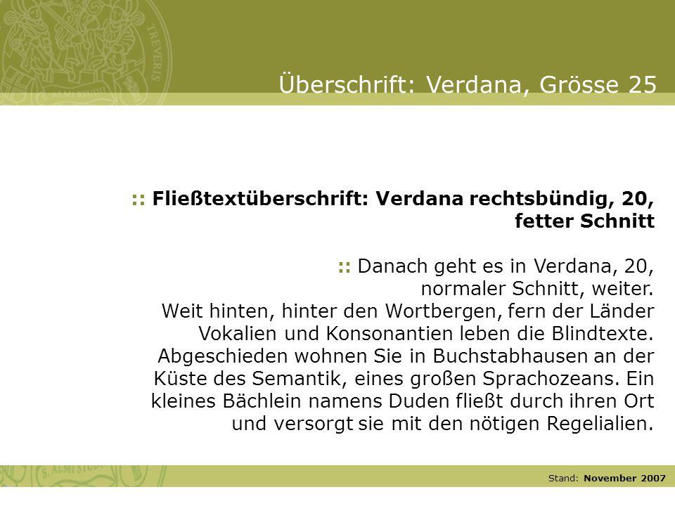 Stand: November 2007 :: Fließtextüberschrift: Verdana rechtsbündig, 20, fetter Schnitt :: Danach geht es in Verdana, 20, normaler Schnitt, weiter. Wei