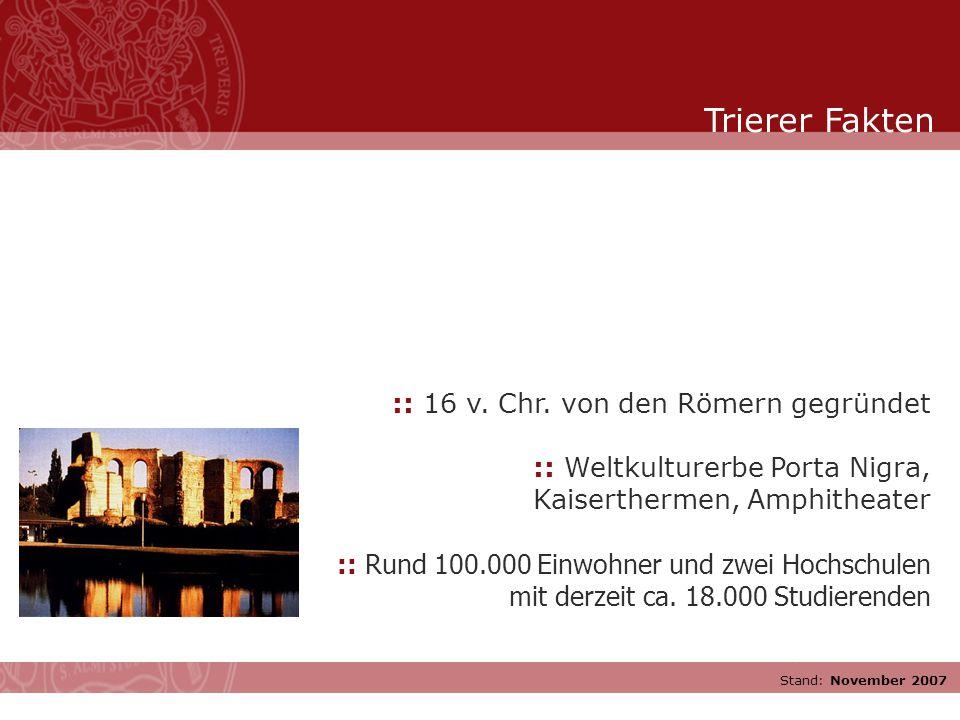 Stand: November 2007 :: 16 v. Chr. von den Römern gegründet :: Weltkulturerbe Porta Nigra, Kaiserthermen, Amphitheater :: Rund 100.000 Einwohner und z