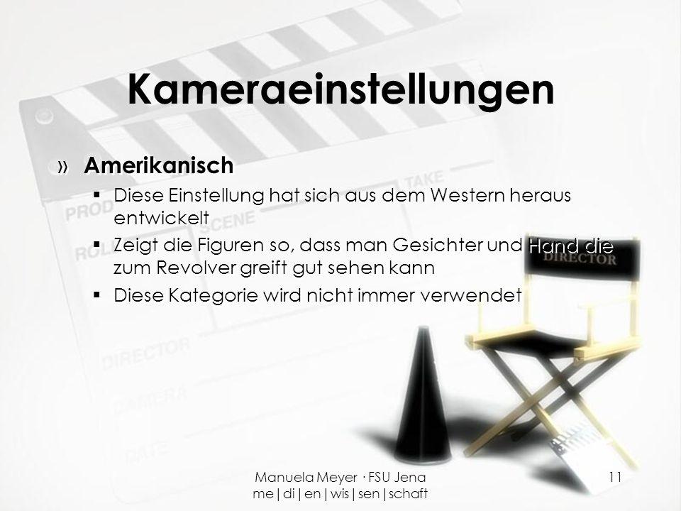 Manuela Meyer · FSU Jena me|di|en|wis|sen|schaft 11 Kameraeinstellungen » Amerikanisch  Diese Einstellung hat sich aus dem Western heraus entwickelt