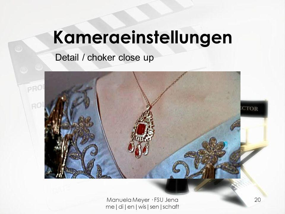 Manuela Meyer · FSU Jena me|di|en|wis|sen|schaft 20 Kameraeinstellungen Detail / choker close up
