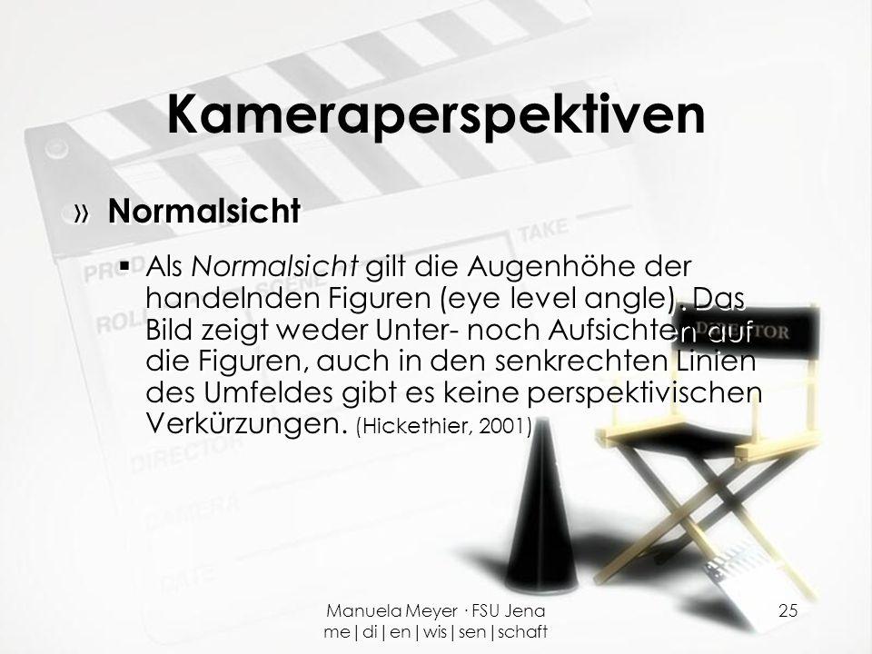 Manuela Meyer · FSU Jena me|di|en|wis|sen|schaft 25 Kameraperspektiven » Normalsicht  Als Normalsicht gilt die Augenhöhe der handelnden Figuren (eye