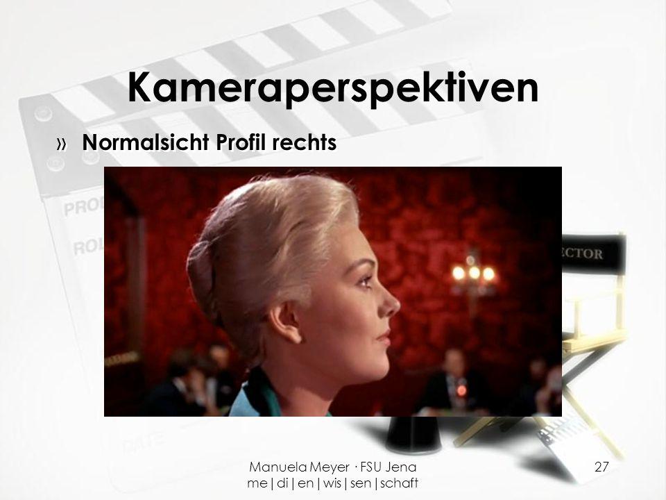 Manuela Meyer · FSU Jena me|di|en|wis|sen|schaft 27 Kameraperspektiven » Normalsicht Profil rechts