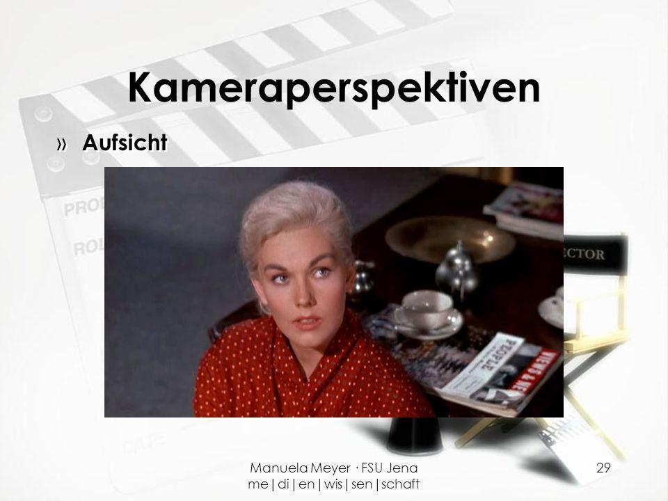 Manuela Meyer · FSU Jena me|di|en|wis|sen|schaft 29 Kameraperspektiven » Aufsicht