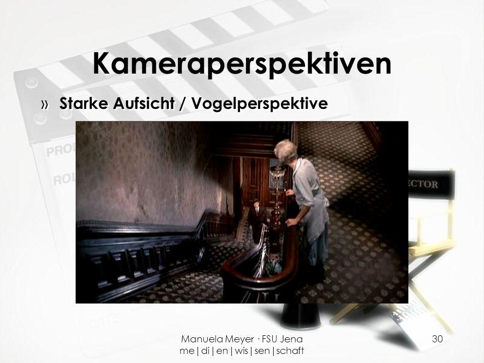 Manuela Meyer · FSU Jena me|di|en|wis|sen|schaft 30 Kameraperspektiven » Starke Aufsicht / Vogelperspektive