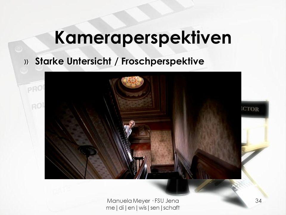Manuela Meyer · FSU Jena me|di|en|wis|sen|schaft 34 Kameraperspektiven » Starke Untersicht / Froschperspektive