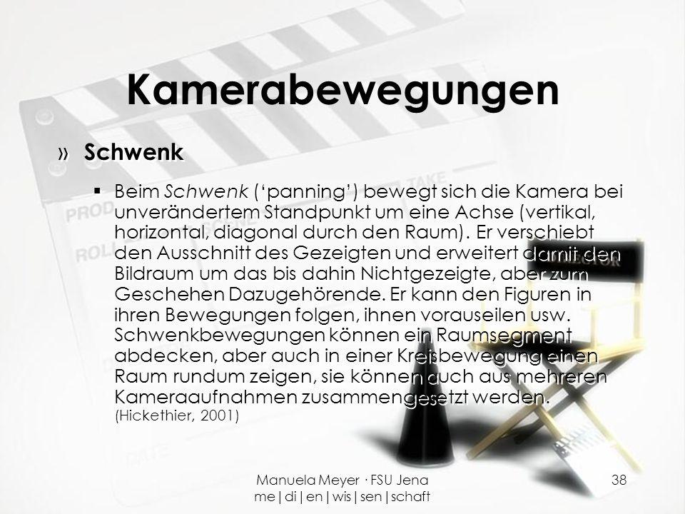 Manuela Meyer · FSU Jena me|di|en|wis|sen|schaft 38 Kamerabewegungen » Schwenk  Beim Schwenk ('panning') bewegt sich die Kamera bei unverändertem Sta