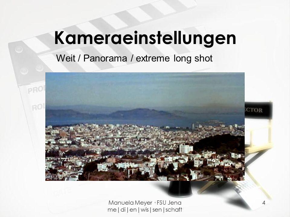 Manuela Meyer · FSU Jena me|di|en|wis|sen|schaft 4 Kameraeinstellungen Weit / Panorama / extreme long shot