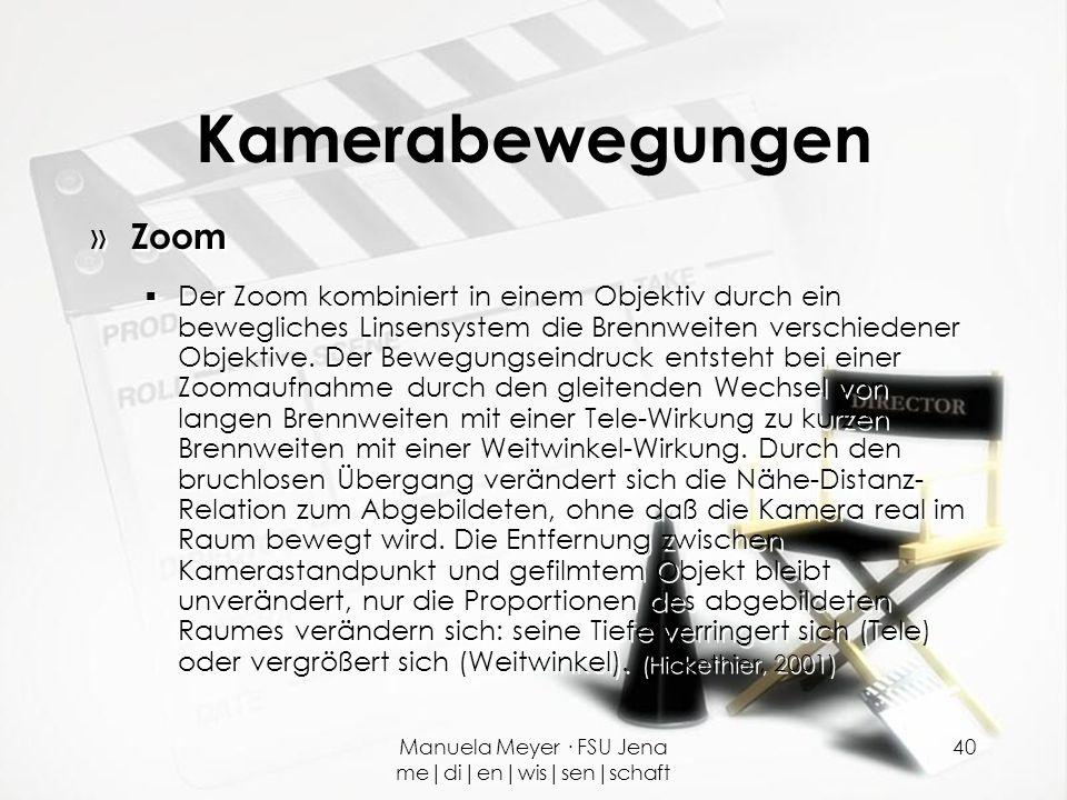 Manuela Meyer · FSU Jena me|di|en|wis|sen|schaft 40 Kamerabewegungen » Zoom  Der Zoom kombiniert in einem Objektiv durch ein bewegliches Linsensystem