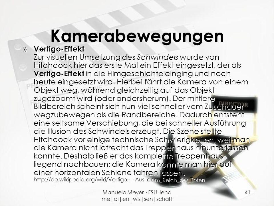 Manuela Meyer · FSU Jena me|di|en|wis|sen|schaft 41 Kamerabewegungen » Vertigo-Effekt Zur visuellen Umsetzung des Schwindels wurde von Hitchcock hier
